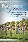 img - for Parenting with Grace: The Catholic Parents' Guide to Raising almost Perfect Kids book / textbook / text book