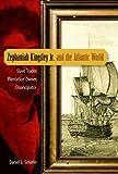 Zephaniah Kingsley Jr. and the Atlantic World: Slave Trader, Plantation Owner, Emancipator