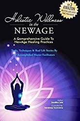 Holistic Wellness In The NewAge- A Comprehensive Guide To NewAge Healing Practices (The NewAge Book)