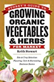 Storey's Guide to Growing Organic Vegetables & Herbs for Market: Site & Crop Selection * Planting, Care & Harvesting * Business Basics