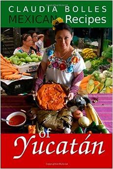 Claudia Bolles Mexican Recipes of Yucatan: Claudia Cantun