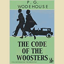 The Code of the Woosters (Dramatized)  by P.G. Wodehouse Narrated by Rosalind Ayres, Martin Jarvis