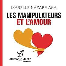Les manipulateurs et l'amour | Livre audio Auteur(s) : Isabelle Nazare-Aga Narrateur(s) : Isabelle Nazare-Aga