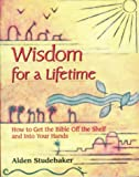img - for Wisdom for a Lifetime: How to Get the Bible Off the Shelf and Into Your Hands by Alden Studebaker (1998-03-01) book / textbook / text book