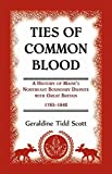 img - for Ties of Common Blood: A History of Maine's Northeast Boundary Dispute with Great Britain, 1783-1842 by Scott, Geraldine Tidd (2015) Paperback book / textbook / text book