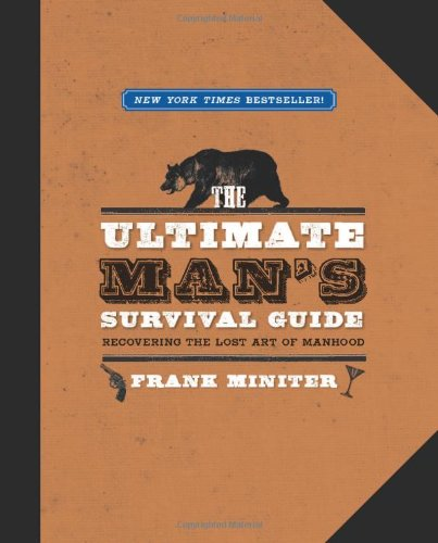 The Ultimate Man's Survival Guide: Frank Miniter: 9781596988040: Amazon.com: Books