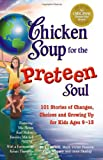 Chicken Soup for the Preteen Soul: 101 Stories of Changes, Choices and Growing Up for Kids, ages 9-13 (Chicken Soup for the Soul) (1558748008) by Jack Canfield