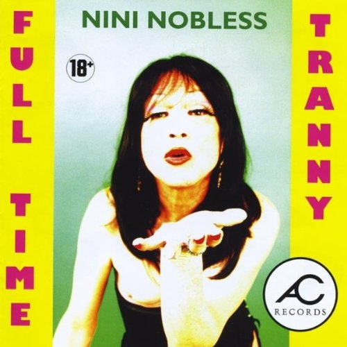 Original album cover of Full Time Tranny by Nini No Bless