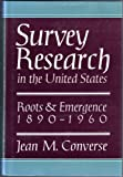 Survey Research in the United States: Roots and Emergence 1890-1960