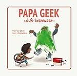 Papa geek - tome 1 - Papa geek � la r...