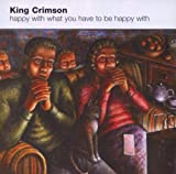 Happy With What You Have To Be Happy With By King Crimson (2008-02-26)