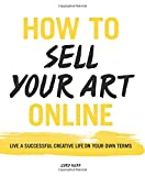 img - for How to Sell Your Art Online: Live a Successful Creative Life on Your Own Terms book / textbook / text book