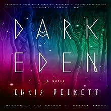 Dark Eden: A Novel (       UNABRIDGED) by Chris Beckett Narrated by Matthew Frow, Jayne Entwistle, Ione Butler, Robert Hook, Heather Wilds, Nicholas Guy Smith, Hannah Curtis, Bruce Mann