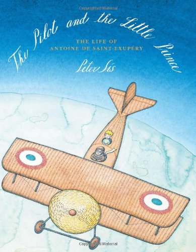 The Pilot and the Little Prince : The Life of Antoine de Saint-Exupéry (by Peter Sís)