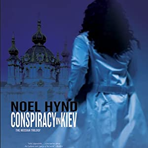 Conspiracy in Kiev: The Russian Trilogy, Book 1 | [Noel Hynd]