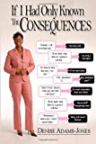 img - for If I Had Only Known The CONSEQUENCES book / textbook / text book