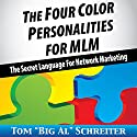 The Four Color Personalities for MLM: The Secret Language For Network Marketing (       UNABRIDGED) by Tom