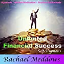 Unlimited Financial Success and Wealth with Hypnosis, Subliminal, and Guided Meditation (       UNABRIDGED) by Rachael Meddows Narrated by Rachael Meddows