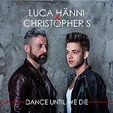 Songtexte von Luca Hänni & Christopher S - Dance Until We Die