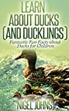 Learn about Ducks and Ducklings: Fantastic Fun Facts about Ducks for Children.