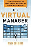 img - for The Virtual Manager: Cutting-Edge Solutions for Hiring, Managing, Motivating, and Engaging Mobile Employees book / textbook / text book