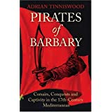 Pirates Of Barbary: Corsairs, Conquests and Captivity in the 17th-Century Mediterraneanby Adrian Tinniswood
