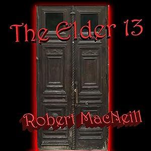 The Elder 13 Hörbuch von Robert S MacNeill III Gesprochen von: Steve Campbell