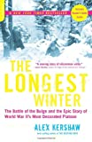 The Longest Winter: The Battle of the Bulge and the Epic Story of WWIIs Most Decorated Platoon