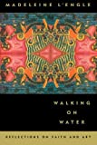Walking on Water: Reflections on Faith and Art (0865474877) by Madeleine L'Engle