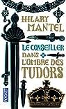 Le Conseiller, tome 1 : Dans l'ombre des Tudors par Mantel