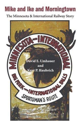 mike-and-ike-and-morningtown-the-minnesota-international-railway-story-by-david-e-umhauer-2000-12-08