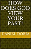 How Does God View Your Past?