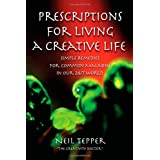 Prescriptions for Living a Creative Life: Simple Remedies for Common Maladies in Our 24/7 Worldby Neil Tepper