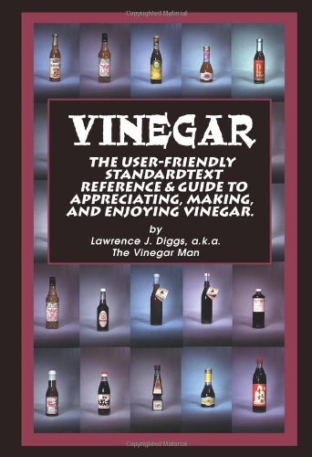 Vinegar: The User Friendly Standard Text Reference and Guide to Appreciating, Making, and Enjoying Vinegar.