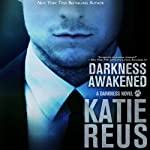 Darkness Awakened, Volume 1 (       UNABRIDGED) by Katie Reus Narrated by Jeffrey Kafer