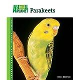 Parakeets (Animal Planet Pet Care Library) ~ Nikki Moustaki