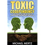 Toxic Codependency: How to Break Free from the Cycle of Codependency and Rediscover the Real You (codependency, stop codependency, codependent relationship) ~ Michael Mertz