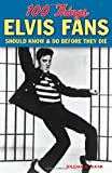 100 Things Elvis Fans Should Know & Do Before They Die (100 Things...Fans Should Know)