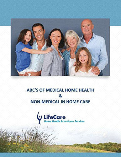 ABC's of Medical Home Health & Non Medical In Home Care: Navigating the Maze of Modern Healthcare