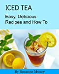 Iced Tea: Easy, Delicious Recipes and...