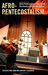 Afro-Pentecostalism: Black Pentecostal and Charismatic Christianity in History and Culture (Religion, Race, and Ethnicity Series)