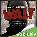 Walt: Du kennst ihn nicht, doch du stehst auf seiner Liste Hörbuch von Russell Wangersky Gesprochen von: Richard Barenberg