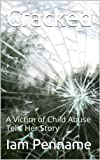 Cracked: A Victim of Child Abuse Tells Her Story