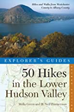 Explorer's Guide 50 Hikes in the Lower Hudson Valley: Hikes and Walks from Westchester County to Albany (Second Edition)  (Explorer's 50 Hikes)