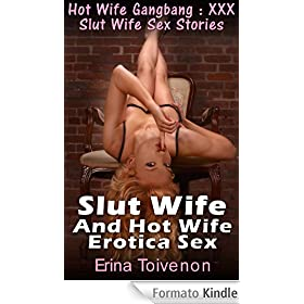 Hot Wife Gangbang : XXX Slut Wife Sex Stories Slut Wife And Hot Wife Erotica Sex