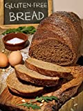The Gluten-Free Bread Cookbook: Top 50 Most Delicious Gluten-Free Bread Recipes (Recipe Top 50's Book 76)