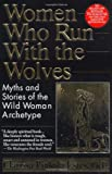 Women Who Run With the Wolves: Myths and Stories of the Wild Woman Archetype (0345396812) by Clarissa Pinkola Estes