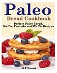 Paleo Bread Cookbook: Perfect Paleo B...