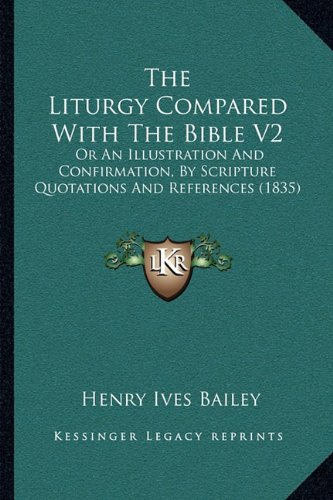 The Liturgy Compared with the Bible V2: Or an Illustration and Confirmation, by Scripture Quotations and References (1835)