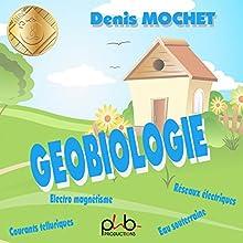La géobiologie | Livre audio Auteur(s) : Denis Mochet Narrateur(s) : Philippe Besson